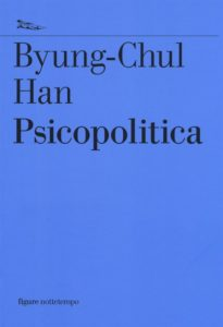 """""""Psicopolitica"""" di Byung - Chul Han"""